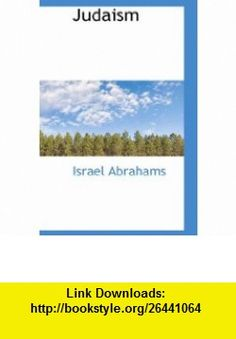 Judaism (9781110861194) Israel Abrahams , ISBN-10: 1110861192  , ISBN-13: 978-1110861194 ,  , tutorials , pdf , ebook , torrent , downloads , rapidshare , filesonic , hotfile , megaupload , fileserve
