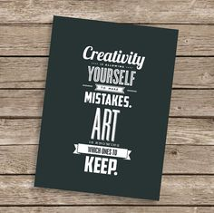 """Creativity is allowing yourself to make mistakes. Art is knowing which ones to keep."""