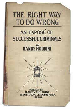 The Right Way To Do Wrong: An Expose of Successful Criminals - Harry Houdini