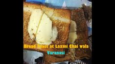 Bread Toast and Chai at Laxmi Chai Wala in Varanasi - Popular Street Foo...