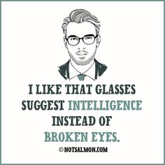 I like that glasses suggest intelligence instead of broken eyes. #lol #funny #quotes #notsalmon
