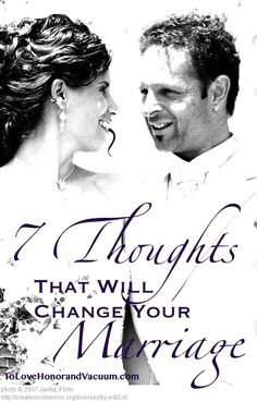 7 Thoughts That Will Change Your Marriage. These tips are awesome, even for people that arent married.