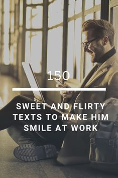 150 Sweet And Flirty Texts To Make Him Smile At Work