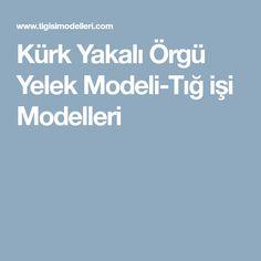 Kürk Yakalı Örgü Yelek Modeli-Tığ işi Modelleri