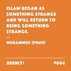 #004 - Islam began as something strange and will return to being something strange. – Muhammed (PBUH)