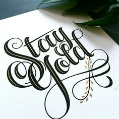 Beautiful stay gold lettering by Calligraphy Letters, Typography Letters, Typography Prints, Graphic Design Typography, Lettering Design, Caligraphy, Types Of Lettering, Brush Lettering, Letras Tattoo