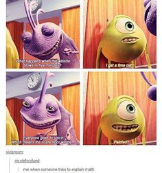And this is why Mike Wazowski will always be awesome. And long live Monsters Inc. Disney Pixar, Disney Memes, Disney And Dreamworks, Funny Disney, Disney Films, Disney Quotes, Walt Disney, Geeks, Tumblr Funny