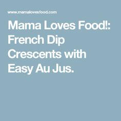 Mama Loves Food!: French Dip Crescents with Easy Au Jus.