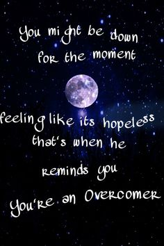 """You might be down for the moment, feeling like it's hopeless. That's when He reminds you, you're an overcomer."" Overcomer by Mandisa. I LOVE this song! SO AWESOME!!!!"