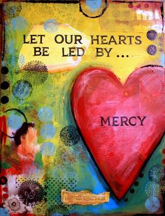 Let our hearts be led by mercy.