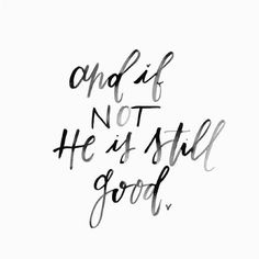 ---------------------- and if not he is still good, brush lettering, inspirational quotes, quote of the day, bible letteting Bible Verses Quotes, Faith Quotes, Me Quotes, Scriptures, Jesus Quotes, Humble Quotes Bible, Cool Words, Wise Words, I Look To You