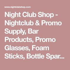 Night Club Shop - Nightclub & Promo Supply, Bar Products, Promo Glasses, Foam Sticks, Bottle Sparklers, Glow accessories, wedding Party favors,and Night Club Novelties.