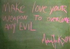 MJ - Make Love Your Weapon. | Phrases and Words, Writings and Poems by MJ ღ - by ⊰@carlamartinsmj⊱