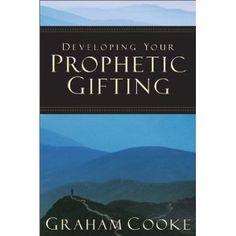 Developing Your Prophetic Gifting. Very informative.