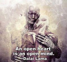 An open heart is an open mind. ~ Dalai Lama