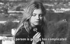 """Being a person is getting too complicated."""