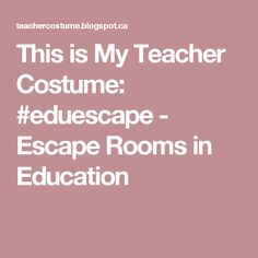 This is My Teacher Costume: #eduescape - Escape Rooms in Education