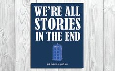 we're all stories in the end- doctor who printable wall art