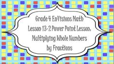 Free! Do you use the Grade 4 EnVisions math curriculum? You may enjoy enhancing the curriculum with this Power Point. The Power Point teaches Lesson 13-2 of Topic 13 which is multiplication of whole numbers and fractions using models. It includes explanations of how to solve the problem, practice problems, and word problems.