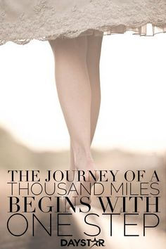 The journey of a thousand miles begins with... One step. [Daystar.com]
