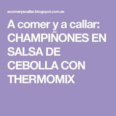 A comer y a callar: CHAMPIÑONES EN SALSA DE CEBOLLA CON THERMOMIX