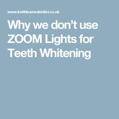 Why we don't use ZOOM Lights for Teeth Whitening