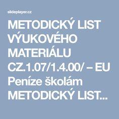 METODICKÝ LIST VÝUKOVÉHO MATERIÁLU CZ.1.07/1.4.00/ – EU Peníze školám METODICKÝ LIST VÝUKOVÉHO MATERIÁLU Název vzdělávacího materiálu Opakování – jednotky délky, hmotnosti, obsahu a času Číslo vzdělávacího materiálu VY_32_INOVACE_622_5TR_M Číslo šablony III/2 Autor Iveta Grocholová, Mgr. Ročník 5. dle zařazení v ŠVP Vyučovaný předmět dle ŠVP Matematika Téma Očekávaný výstup Žák  převede jednotky délky, hmotnosti, obsahu a času Anotace (způsob použití) Inovovaný výukový materiál slouží  žákům…