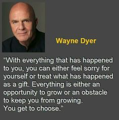 ♥ Wayne Dyer this fine person was very instrumental in me learning to work and live without fear