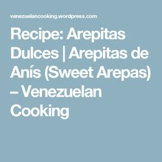 Recipe: Arepitas Dulces | Arepitas de Anís (Sweet Arepas) – Venezuelan Cooking