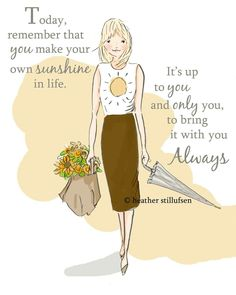It's up to you and only YOU....to make your own sunshine in life!