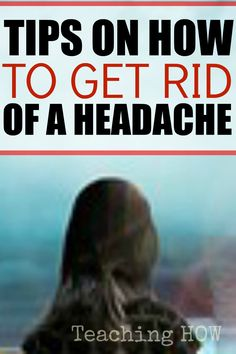 How to get rid of a headache tips... Because to discover how to tips - Click on the following link! http://www.teachinghow.com/how-to-get-rid-of-a-headache