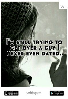 I'm still trying to get over a guy I never even dated..