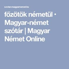 főzötök németül • Magyar-német szótár | Magyar Német Online