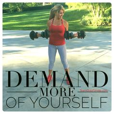 You are worth it DEMAND MORE! But don't get Scurrred when more is asked of you!!  www.TeamGrayFitness.com