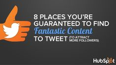 8 Places You're Guaranteed to Find Great Content to Tweet by HubSpot via slideshare