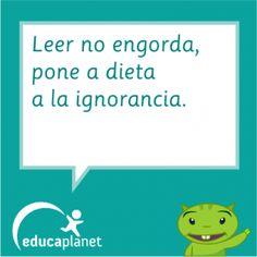 Leer no engorda, pone a dieta a la ignorancia. #citas #quotes #leer #Grin #lectura #educación