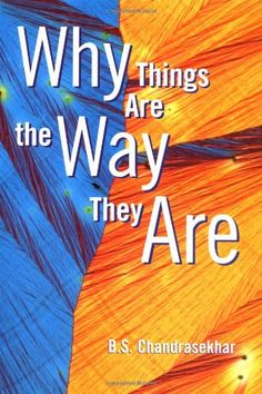 Why Things Are the Way They Are (Chandrasekhar)