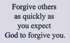 """#Forgive others as quickly as your expect #God to forgive you."" #Quotes"