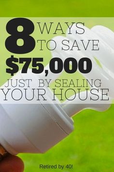 What could you do with an extra $75,000?n 8 Tips to Save $75,000 Just by Sealing Your House! - Retired by 40 http://www.retiredby40blog.com/2014/09/27/8-tips-save-75000-just-sealing-house/