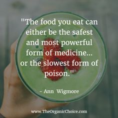 "Very wise words from Ann Wigmore - you might think twice before ordering a sugary dessert next time! ""The food you eat can either be the safest and most powerful form of medicine... or the slowest form of poison."""