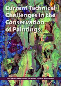 Current technical challenges in the conservation of paintings / edited by Angelina Barros D'Sa