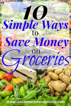10 Simple Ways to Save Money on Groceries. Saving money on your grocery bill should not be a full-time job.