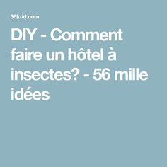 DIY - Comment faire un hôtel à insectes? - 56 mille idées