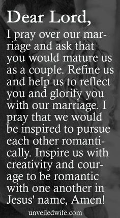 Prayer Of The Day – Romance --- Dear God, Thank you so much for my marriage. I appreciate my husband! You have blessed me in an incredible way by bringing him into my life. I pray over our marriage and ask that you would mature [...]… Read More Here http://unveiledwife.com/prayer-of-the-day-romance-2/ #marriage #love