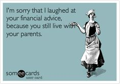 I'm sorry that I laughed at your financial advice, because you still live with your parents. Funny Sarcastic, Funny Cute, Funny Shit, Funny Stuff, Hilarious, Loser Quotes, Humor Quotes, Jealous Of You, Laugh At Yourself
