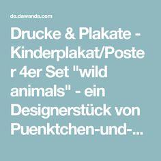 """Drucke & Plakate - Kinderplakat/Poster 4er Set """"wild animals"""" - ein Designerstück von Puenktchen-und-Buntfleck bei DaWanda"""