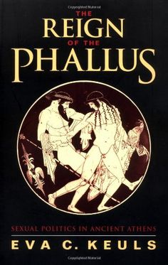 The Reign of the Phallus: Sexual Politics in Ancient Athens Art Of Manliness, Simple Minds, Ancient Mysteries, Bookstagram, Athens, Reign, Nonfiction, Literature, Politics