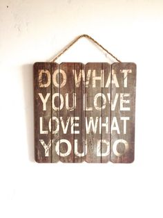 Do What You Love, Love What You Do, Wooden Sign, Vintage Style, Brown and Beige, w/Rope, Home Decor, Gift for the Family