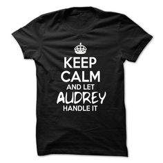 [Best holiday t-shirt names] Keep Calm And Let Audrey Handle It Funny Name Shirt Discount Codes Hoodies, Tee Shirts