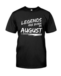CHECK OUT OTHER AWESOME DESIGNS HERE!      Legends Are Born In August T-shirt - Birthday TShirt, Gift For Birthday  The Best Are Born In August Shirt, All Men Are Created Equal, But Only The Best Are Born In August      TIP: If you buy 2 or more (hint: make a gift for someone or team up) you'll save quite a lot on shipping.      Guaranteed safe and secure checkout via:  Paypal | VISA | MASTERCARD      Click theGREEN BUTTON, select your size and style.      ▼▼ ClickGREEN BUTTONBe...